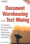 Document Warehousing & Text Mining: Techniques for Improving Business Operations, Marketing, & Sales
