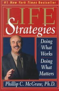 Life Strategies : Doing What Works, Doing What Matters
