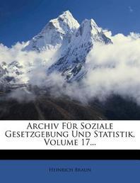 [해외]Archiv Fur Soziale Gesetzgebung Und Statistik, Siebzehnter Band (Paperback)