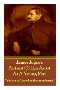 James Joyce's The Portrait Of The Artist As A Young Man