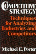 Competitive Strategy : Techniques for Analyzing Industries &Competitor