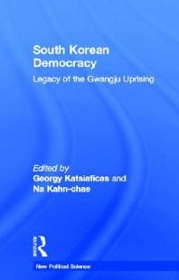 South Korean Democracy: Legacy of the Gwangju Uprising