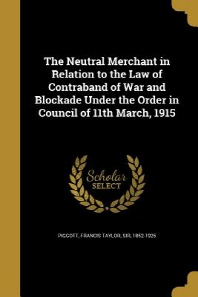 [해외]The Neutral Merchant in Relation to the Law of Contraband of War and Blockade Under the Order in Council of 11th March, 1915 (Paperback)