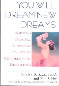 You Will Dream New Dreams : Inspiring Personal Stories by Parents of Children With Disabilities