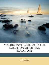 Matrix Inversion and the Solution of Linear Equations