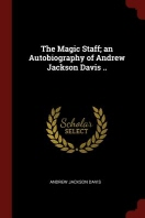 [해외]The Magic Staff; An Autobiography of Andrew Jackson Davis ..; Eighth Edition (Paperback)