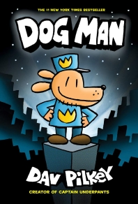 Dog Man. 1: From the Creator of Captain Underpants