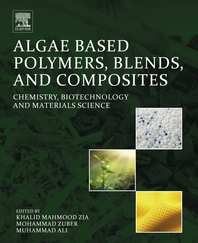 Algae Based Polymers, Blends, and Composites  Chemistry, Biotechnology and Materials Science
