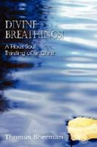 Divine Breathings! a Pious Soul Thirsting After Christ