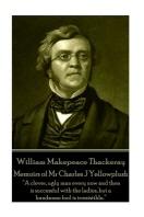 William Makepeace Thackeray - Memoirs of Mr Charles J Yellowplush