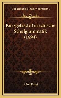 Kurzgefasste Griechische Schulgrammatik (1894)
