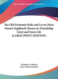 The Old Swimmin Hole and Leven More Poems Neghborly Poems on Friendship Grief and Farm Life