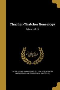 [해외]Thacher-Thatcher Genealogy; Volume PT.1-16 (Paperback)