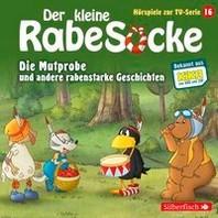 Der kleine Rabe Socke - Die Mutprobe und andere rabenstarke Geschichten (Hoerspiele zur TV Serie 16)