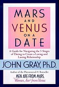 Mars and Venus on a Date : A Guide for Navigating the 5 Stages of Dating to Create a Loving and Last