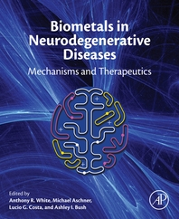 Biometals in Neurodegenerative Diseases  Mechanisms and Therapeutics