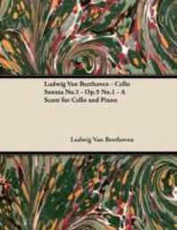 [해외]Ludwig Van Beethoven - Cello Sonata No.1 - Op.5 No.1 - A Score for Cello and Piano (Paperback)