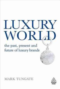 Luxury World : The Past, Present and Future of Luxury Brands