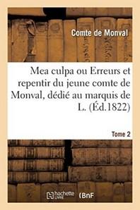 Mea Culpa Ou Erreurs Et Repentir Du Jeune Comte De Monval, Dedie Au Marquis De L. Tome 2