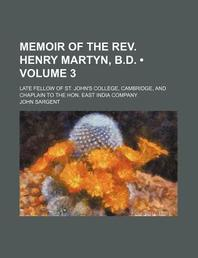 Memoir of the REV. Henry Martyn, B.D. (Volume 3); Late Fellow of St. John's College, Cambridge, and Chaplain to the Hon. East India Company