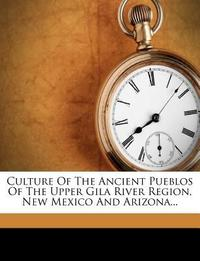 Culture of the Ancient Pueblos of the Upper Gila River Region, New Mexico and Arizona...