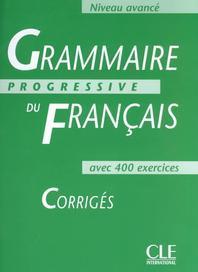 Grammaire Progressive du Francaise : Niveau Avance : Corriges