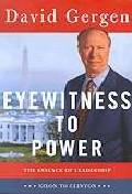 Eyewitness to Power : The Essence of Leadership Nixon to Clinton