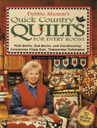 Debbie Mumm's Quick Country Quilts for Every Room : Wall Quilts, Bed Quilts, and Coordinating Access
