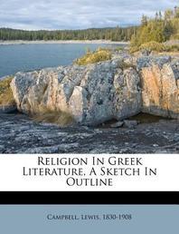 Religion in Greek Literature, a Sketch in Outline