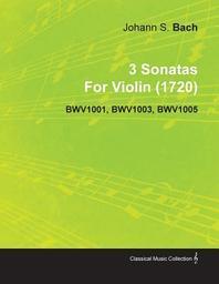 3 Sonatas by Johann Sebastian Bach for Violin (1720) Bwv1001, Bwv1003, Bwv1005