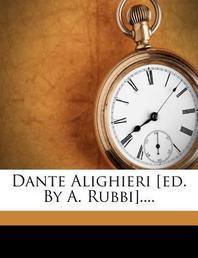 Dante Alighieri [ed. by A. Rubbi]....