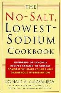 No Salt, Lowest Sodium Cookbook : Hundreds of Favorite Recipes Created to Combat Congestive Heart Fa