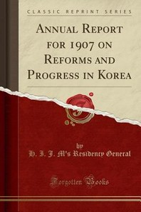 [해외]Annual Report for 1907 on Reforms and Progress in Korea (Classic Reprint)
