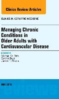 Managing Chronic Conditions in Older Adults with Cardiovascular Disease, an Issue of Clinics in Geriatric Medicine, Volume 32-2