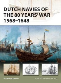 Dutch Navies of the 80 Years' War 1568-1648