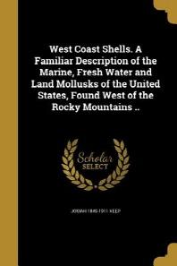 [해외]West Coast Shells. a Familiar Description of the Marine, Fresh Water and Land Mollusks of the United States, Found West of the Rocky Mountains .. (Paperback)