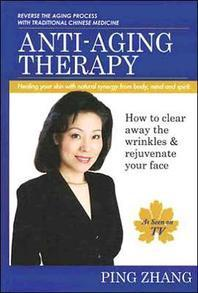 Anti-Aging Therapy : Healing Your Skin With Natural Synergy from Body, Mind and Spirit