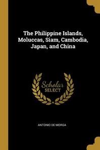 [해외]The Philippine Islands, Moluccas, Siam, Cambodia, Japan, and China (Paperback)