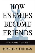 How Enemies Become Friends: The Sources Of Stable Peace #