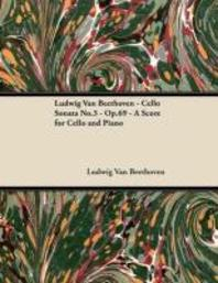 Ludwig Van Beethoven - Cello Sonata No. 3 - Op. 69 - A Score for Cello and Piano;With a Biography by Joseph Otten