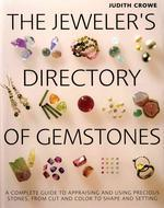 The Jeweler's Directory of Gemstones: A Complete Guide to Appraising and Using Precious Stones From