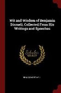 [해외]Wit and Wisdom of Benjamin Disraeli, Collected from His Writings and Speeches (Paperback)