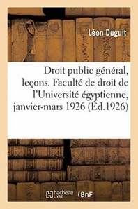 Droit Public General, Lecons. Faculte De Droit De L'Universite Egyptienne, Janvier-Mars 1926
