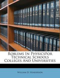 Roblems in Physicsfor Technical Schools Colleges and Universities