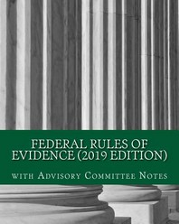 Federal Rules of Evidence (2019 Edition)