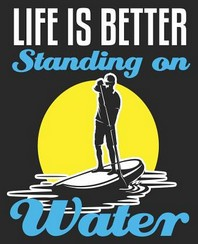Life Is Better Standing On Water