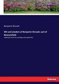 [해외]Wit and wisdom of Benjamin Disraeli, earl of Beaconsfield (Paperback)