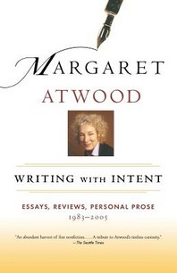 Writing With Intent : Essays, Reviews, Personal Prose,1983-2005