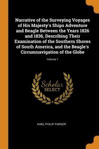 [해외]Narrative of the Surveying Voyages of His Majesty's Ships Adventure and Beagle Between the Years 1826 and 1836, Describing Their Examination of the So (Paperback)