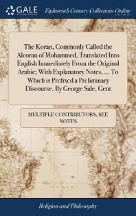 [해외]The Koran, Commonly Called the Alcoran of Mohammed, Translated Into English Immediately from the Original Arabic; With Explanatory Notes, ... to Which